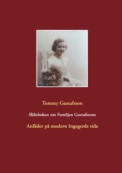 Släktboken om Familjen Gustafssons Anfäder : Anfäder på modern Ingegerds si