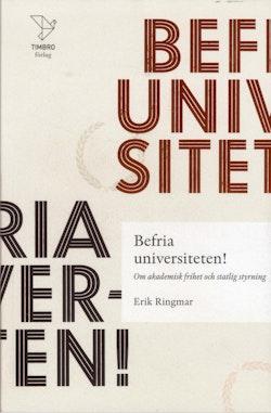 Befria universiteten! : om akademisk frihet statlig styrning