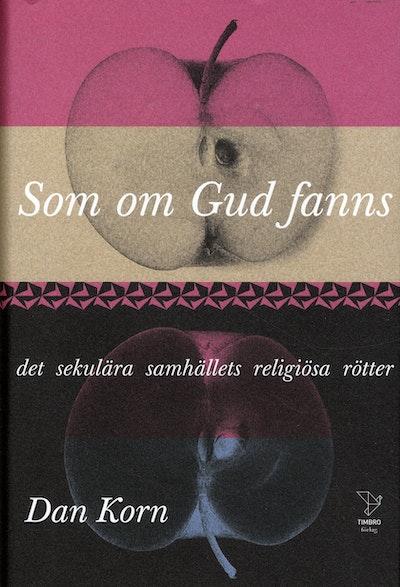 Som om Gud fanns : det sekulära samhällets religiösa rötter