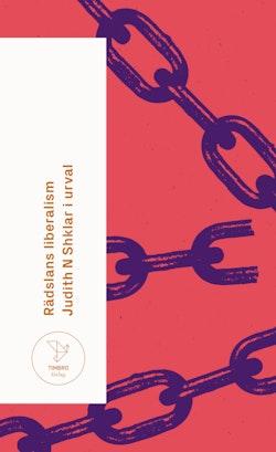 Rädslans liberalism : Judith N Shklar i urval