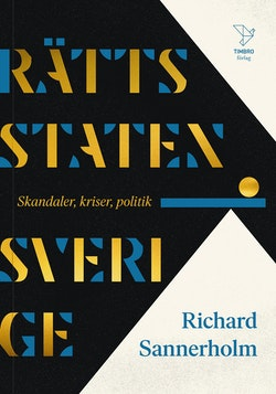 Rättsstaten Sverige : skandaler, kriser, politik