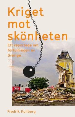 Kriget mot skönheten : ett reportage om förfulningen av Sverige