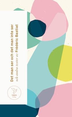 Det man ser och det man inte ser : och andra texter av Frédéric Bastiat