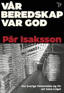 Vår beredskap var god : hur Sverige förberedde sig för att klara kriget
