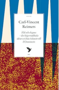 Eld och elegans : det högerradikala idéarvet från Schmitt till D'Annunzio