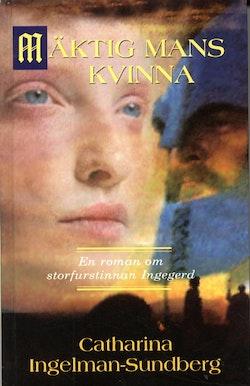 Mäktig mans kvinna : en roman om storfurstinnan Ingegerd