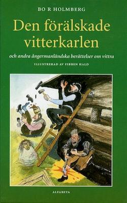 Den förälskade vitterkarlen och andra ångermanländska berättelser om vittra