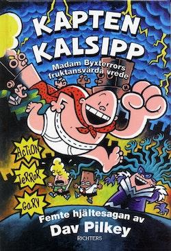 Kapten Kalsipp 5 - Madam Byxterrors fruktansvärda vrede