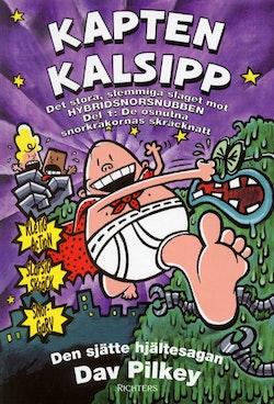 Kapten Kalsipp : det stora, slemmiga slaget mot hybridsnorsnubben, del 1 : de osnutna snorkråkornas skräcknatt : sjätte hjältesagan