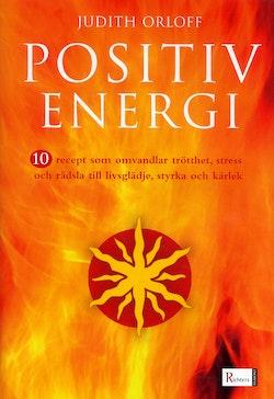 10 recept på positiv energi : 10 recept som omvandlar trötthet, stress och rädsla till livsglädje, styrka och kärlek
