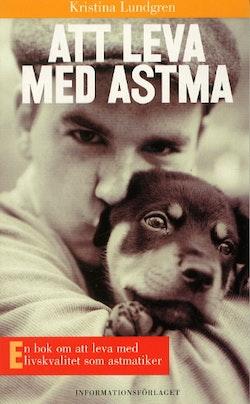 Att leva med astma : En bok om att leva med livskvalitet som astmatiker