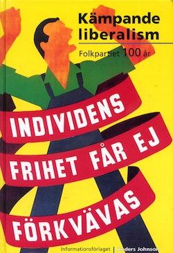 Kämpande liberalism - Folkpartiet 100 år