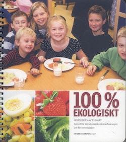100% Ekologiskt : inspireras av Ekomat! : recept för den ekologiska skolrestaurangen och för hemmaköket
