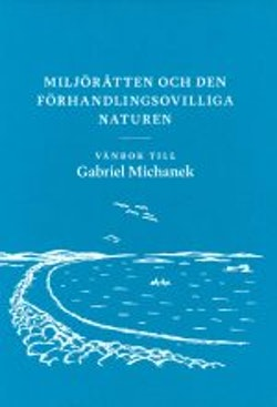 Miljörätten och den förhandlingsovilliga naturen : vänbok till Gabriel Michanek