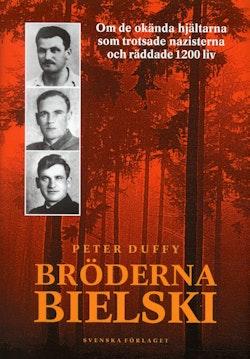 Bröderna Bielski : om de okända hjältarna som trotsade nazisterna och räddade 1200 liv