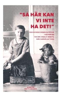 Så här kan vi inte ha det! : fem kvinnoorganisationer i Göteborg 100 år