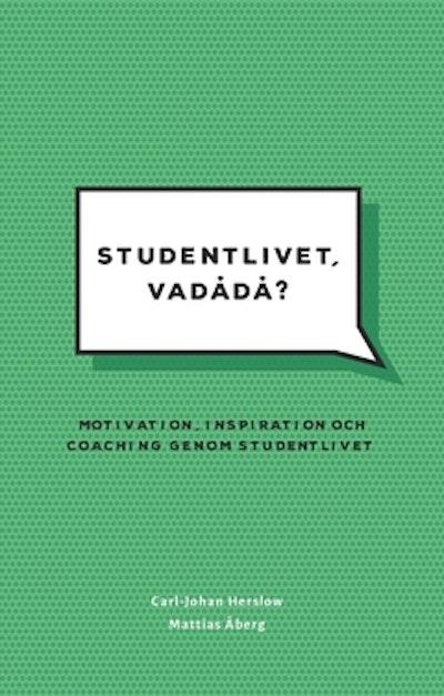 Studentlivet, vadådå? : Motivation, inspiration och coaching genom studentlivet.