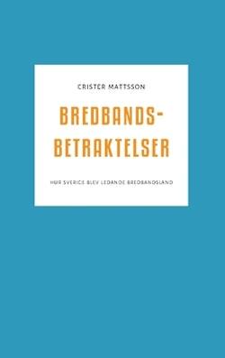 Bredbandsbetraktelser : hur Sverige blev ledande bredbandsland