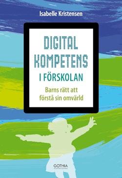 Digital kompetens i förskolan : barns rätt att förstå sin omvärld