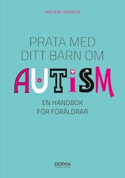 Prata med ditt barn om autism : en handbok för föräldrar