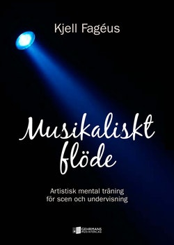 Musikaliskt flöde : artistisk mental träning för scen och undervisning