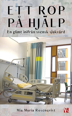 Ett rop på hjälp : en glimt inifrån svensk sjukvård