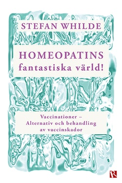 Homeopatins fantastiska värld! : vaccinationer - alternativ och behandling av vaccinskador