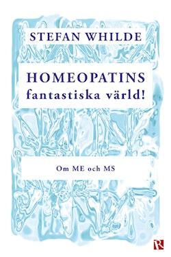 Homeopatins fantastiska värld! : om ME och MS