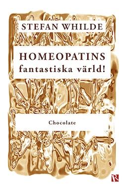 Homeopatins fantastiska värld! : Chocolate