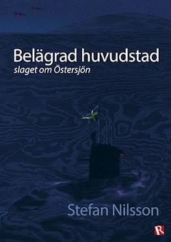 Belägrad huvudstad : slaget om Östersjön