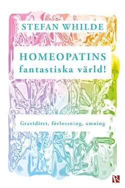 Homeopatins fantastiska värld! : Graviditet, förlossning, amning