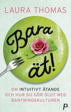 Bara ät! : om intuitivt ätande & hur du gör slut med bantningskulturen