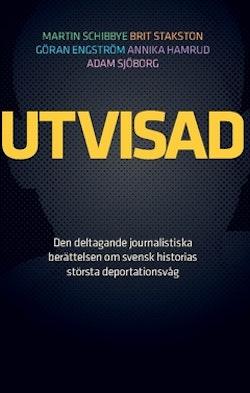 Utvisad : den deltagande journalistiska berättelsen om svensk historias största deportationsvåg