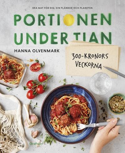 Portionen under tian : 300-kronorsveckorna - bra mat för dig, din plånbok och planeten