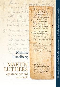 Martin Luthers egna toner och ord om musik : källtexter rörande musiken i Wittenbergreformationen i översättning med kommentar och analys