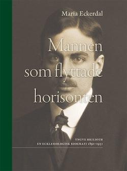 Mannen som flyttade horisonten : Yngve Brilioth En ecklesiologisk biografi