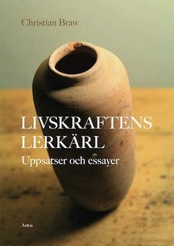 Livskraftens lerkärl : uppsatser och essayer