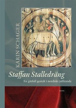 Staffan Stalledräng : En gåtfull gestalt i nordiskt julfirande