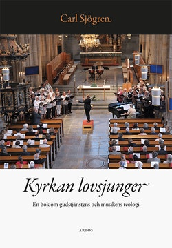 Kyrkan lovsjunger : en bok om gudstjänstens och musikens teologi