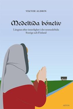 Medeltida böneliv : längtan efter innerlighet i det senmedeltida Sverige och Finland