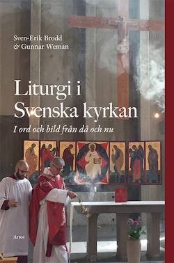 Liturgi i Svenska kyrkan : i ord och bild från då och nu