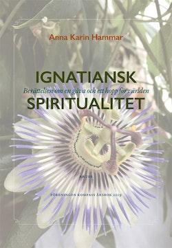 Ignatiansk Spiritualitet : berättelsen om en gåva och ett hopp för världen