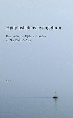 Hjälplöshetens evangelium : betraktelser av Hjalmar Ekström