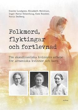 Folkmord, flyktingar och fortlevnad : tre skandinaviska kvinnors arbete för armeniska kvinnor och barn