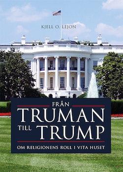 Från Truman till Trump : om religionens roll i Vita huset