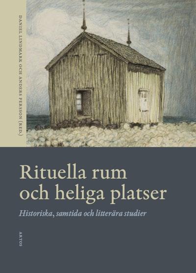 Rituella rum och heliga platser : historiska, samtida och litterära studier