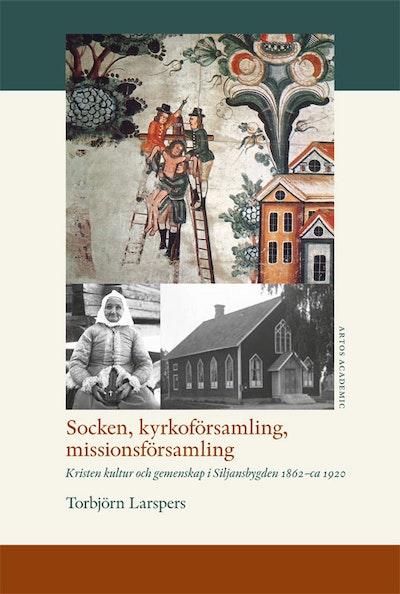 Socken, kyrkoförsamling, missionsförsamling : kristen kultur och gemenskap i Siljansbygden 1862 - ca 1920