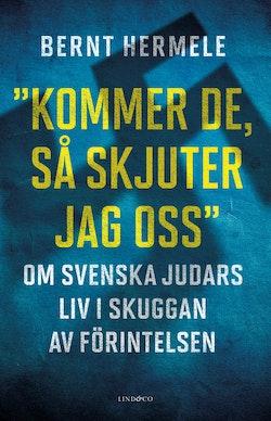 Kommer de, så skjuter jag oss : om svenska judars liv i skuggan av Förintelsen