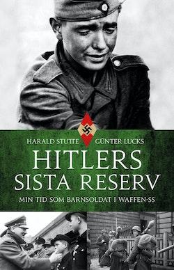 Hitlers sista reserv : min tid som barnsoldat i Waffen-SS