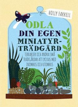 Odla din egen miniatyrträdgård : terrarier och andra små trädgårdar att lyckas med inomhus och utomhus